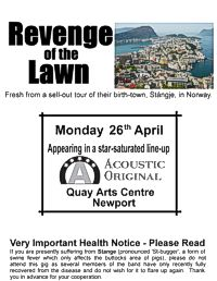 Revenge of the Lawn play at The Quay Arts Centre on Monday 26th April from about 8.00pm.